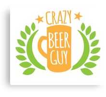 Crazy Beer Guy Canvas Print