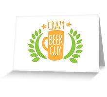 Crazy Beer Guy Greeting Card