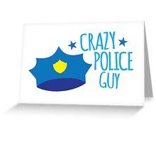 Crazy Police Guy Greeting Card