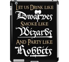 Let us drink like Dwarves,smoke like Wizards and party like Hobbits! iPad Case/Skin