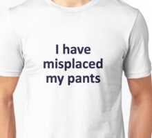 Misplaced pants Unisex T-Shirt