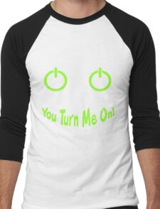 You Turn Me On! Men's Baseball ¾ T-Shirt