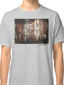 where angels tread Tshirt Classic T-Shirt