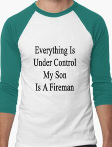 Everything Is Under Control My Son Is A Fireman  Men's Baseball ¾ T-Shirt