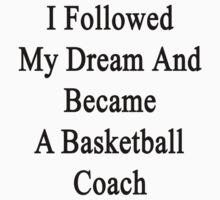 I Followed My Dream And Became A Basketball Coach  by supernova23