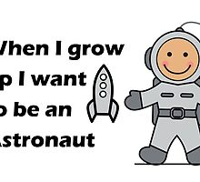 When i grow up I want to be an astronaut by Emmacharlton