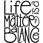 Life Balance by Mariana Musa