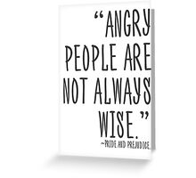 Angry people are not always wise Greeting Card