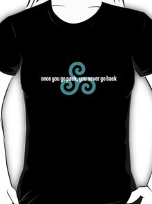 once you go pack, you never go back (3) T-Shirt