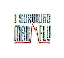 I SURVIVED, MAN FLU,  I told you girls we men have the flu worse than you ladies. by TOM HILL - Designer