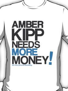 Amber Kipp Needs More! T-Shirt