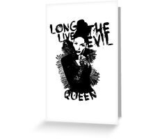 Long live the Evil Queen Greeting Card