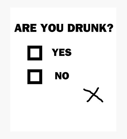 Are You Drunk? Photographic Print