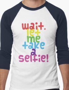 Wait. Let me take a selfie. Men's Baseball ¾ T-Shirt