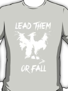 Lead them or fall! T-Shirt
