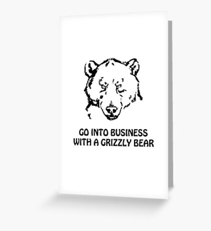 Go into business with a grizzly bear Greeting Card