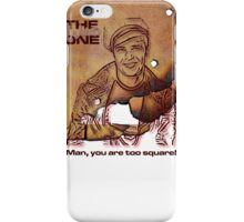 Brando, You're Too Square!!! iPhone Case/Skin