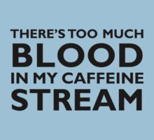 There's too much blood in my caffeine stream… Kids Clothes