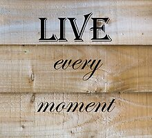 Live Every Moment Quote by Russell102