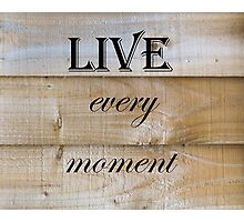 Live Every Moment Quote Photographic Print