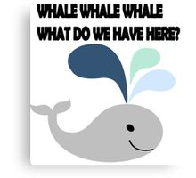 Whale Whale Whale. What do we have here?! Canvas Print