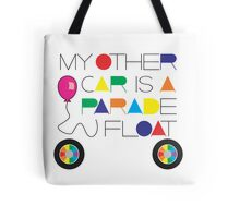 My Other Car Is A Parade Float Tote Bag