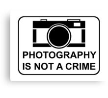 PHOTOGRAPHY IS NOT A CRIME Canvas Print