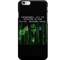 the blue pill .. or the red pill. It's your choice iPhone Case/Skin