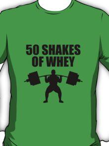 50 Shakes of Whey T-Shirt