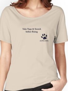 Alpha Dog #6 - Take naps & stretch.... Women's Relaxed Fit T-Shirt