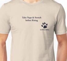 Alpha Dog #6 - Take naps & stretch.... Unisex T-Shirt