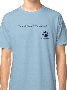 Alpha Dog #8 - Eat with gusto.... Classic T-Shirt