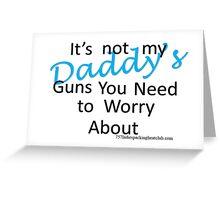 Daddy's guns b Greeting Card