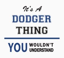 It's a DODGER thing, you wouldn't understand !! by thinging