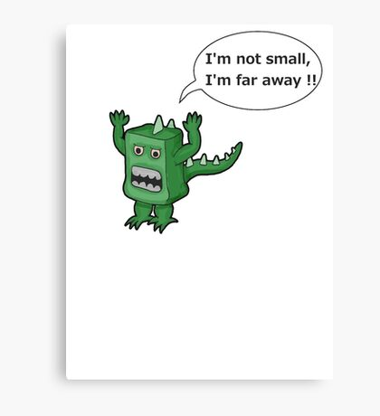 I AM NOT SMALL ! Canvas Print