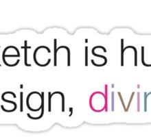 To Sketch is Human, to Design, Divine Sticker