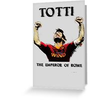 Totti - Emperor of Rome Greeting Card