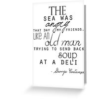 The sea was angry that day my friends... Greeting Card