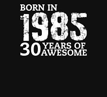 Born in 1985 - 30 Years of Awesome Unisex T-Shirt