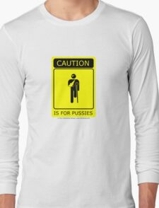 Caution is for.. Long Sleeve T-Shirt
