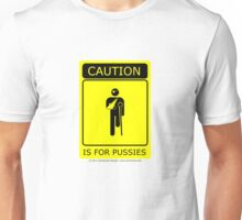 Caution is for.. Unisex T-Shirt