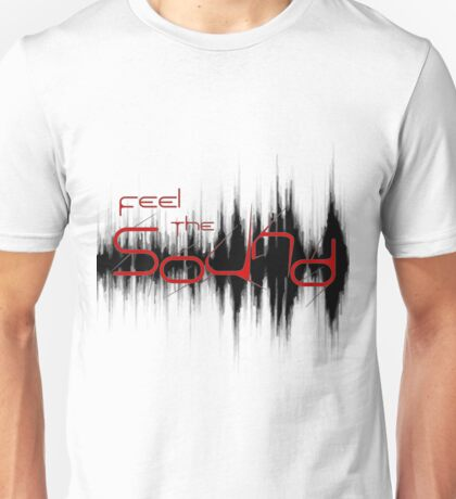 Feel the Sound Unisex T-Shirt