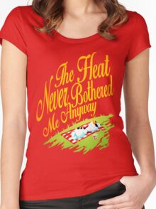 The Heat Never Bothered Me Anyway Women's Fitted Scoop T-Shirt