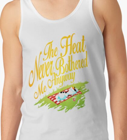 The Heat Never Bothered Me Anyway Tank Top