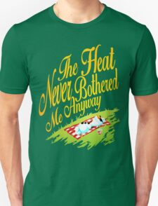 The Heat Never Bothered Me Anyway T-Shirt