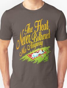 The Heat Never Bothered Me Anyway Unisex T-Shirt