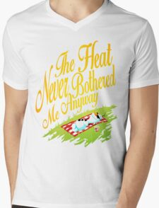 The Heat Never Bothered Me Anyway Mens V-Neck T-Shirt