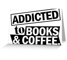 addicted to books and coffee Greeting Card