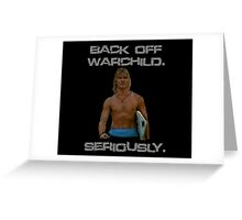 Point Break Back Off Warchild Seriously Greeting Card