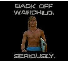 Point Break Back Off Warchild Seriously Photographic Print